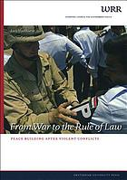 From War to the Rule of Law : Peace Building after Violent Conflicts