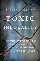 Toxic inequality : the true costs of poverty and racial injustice for America's families