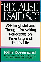 Because I said so! : 366 insightful and thought-provoking reflections on parenting and family life