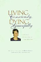 Living consciously, dying gracefully : a journey with cancer and beyond