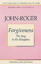 Forgiveness : the key to the kingdom