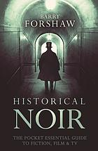 Historical noir : the pocket essential guide to fiction, film and TV
