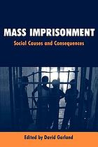 Mass imprisonment : social causes and consequences : [papers at a conference on 'The causes and consequences of mass imprisonment in the USA', held at New York University School of Law on 26 February 2000]
