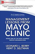 Management lessons from Mayo Clinic : inside one of the world's most admired service organizations