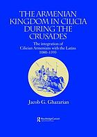 The Armenian kingdom in Cilicia during the Crusades : the integration of Cilician Armenians with the Latins, 1080-1393