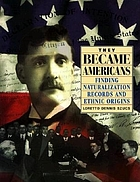 They became Americans : finding naturalization records and ethnic origins