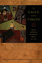 The eagle and the virgin nation and cultural revolution in Mexico, 1920-1940