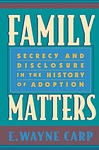 Family matters : secrecy and disclosure in the history of adoption