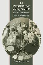 The product of our souls : ragtime, race, and the birth of the Manhattan musical marketplace