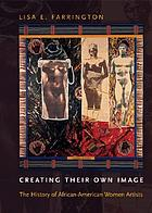 Creating their own image : the history of African American women artists