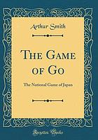 The game of go : the national game of Japan