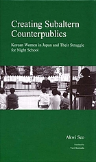 Creating subaltern counterpublics : Korean women in Japan and their struggle for night school