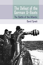 The defeat of the German U-boats : the battle of the Atlantic
