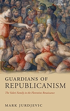 Guardians of Republicanism : the Valori Family in the Florentine Renaissance.