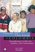 Voices of the Poor in Colombia : Strengthening Livelihoods, Families, and Communities.