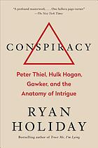 Conspiracy : Peter Thiel, Hulk Hogan, Gawker, and the anatomy of intrigue