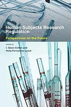 Human subjects research regulation : perspectives on the future