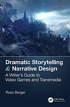 Dramatic Storytelling and Narrative Design : A Writer's Guide to Video Games and Transmedia.