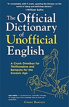 The official dictionary of unofficial English : a crunk omnibus for thrillionaires and bampots for the Ecozoic Age