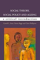 Social theory, social policy and ageing : a critical introduction