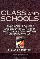 Class and schools : using social, economic, and educational reform to close the Black-white achievement gap