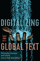 Digitalizing the global text : philosophy, literature, and culture