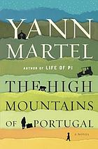 The high mountains of Portugal : a novel
