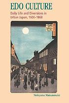 Edo culture : daily life and diversions in urban Japan, 1600-1868