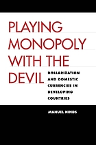 Playing monopoly with the devil : dollarization and domestic currencies in developing countries