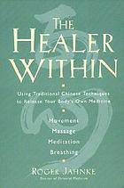 The healer within : the four essential self-care methods for creating optimal health