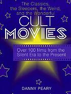 Cult movies : the classics, the sleepers, the weird, and the wonderful