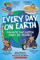 Every day on Earth : fun facts that happen every 24 hours