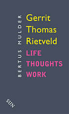 Gerrit Thomas Rietveld : an outline of his life, thought and work