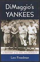 Dimaggio's Yankees : a history of the 1936-1944 dynasty