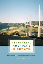 Rethinking America's highways : a 21st-century vision for better infrastructure