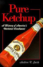 Pure ketchup : a history of America's national condiment