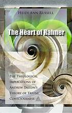 The heart of Rahner : the theological implications of Andrew Tallon's theory of triune consciousness