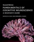 Fundamentals of cognitive neuroscience : a beginner's guide