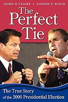 The perfect tie : the true story of the 2000 presidential election
