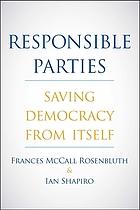 RESPONSIBLE PARTIES : saving democracy from itself.
