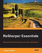 ReSharper essentials : make your Microsoft Visual studio work smarter with ReSharper