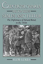 Czechoslovakia between Stalin and Hitler : the diplomacy of Edvard Beneš in the 1930s