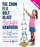 The zoom, fly, bolt, blast steam handbook : build 18 innovative projects with brain power