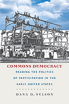 Commons democracy : reading the politics of participation in the early United States