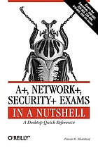 A+, Network+, Security+ exams in a nutshell : a desktop quick reference