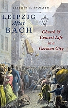 Leipzig after Bach : church and concert life in a German city
