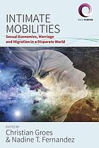 Intimate mobilities : sexual economies, marriage and migration in a disparate world