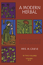 A modern herbal; the medicinal, culinary, cosmetic and economic properties, cultivation and folk-lore of herbs, grasses, fungi, shrubs, & trees with all their modern scientific uses,
