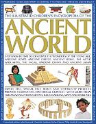 The illustrated children's encyclopedia of the ancient world : step back in time to discover the wonders of the Stone Age, Ancient Egypt, Ancient Greece, Ancient Rome, the Aztec and Maya, the Incas, Ancient China and Ancient Japan