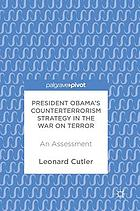 President Obama's counterterrorism strategy in the War on Terror : an assessment